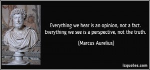 quote-everything-we-hear-is-an-opinion-not-a-fact-everything-we-see-is-a-perspective-not-the-truth-marcus-aurelius-8683